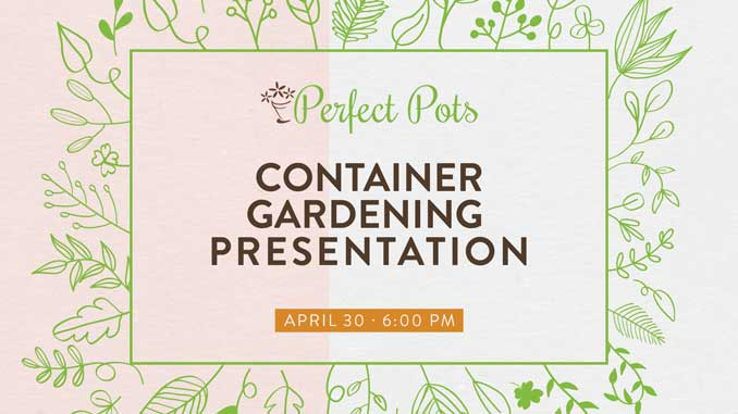 join us on thursday april 30 for a virtual container gardening seminar with perfect pots